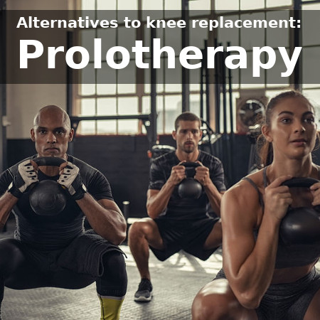 alternatives to knee replacement surgery: prolotherapy